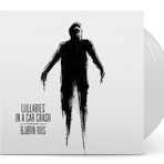 Lullabies in a Car Crash (SIGNED – limited edition white vinyl)